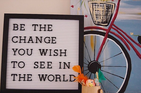 Advocate - Be the change you wish to see in the world - Letter board